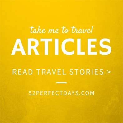 52 Perfect Days Articles and Destinations