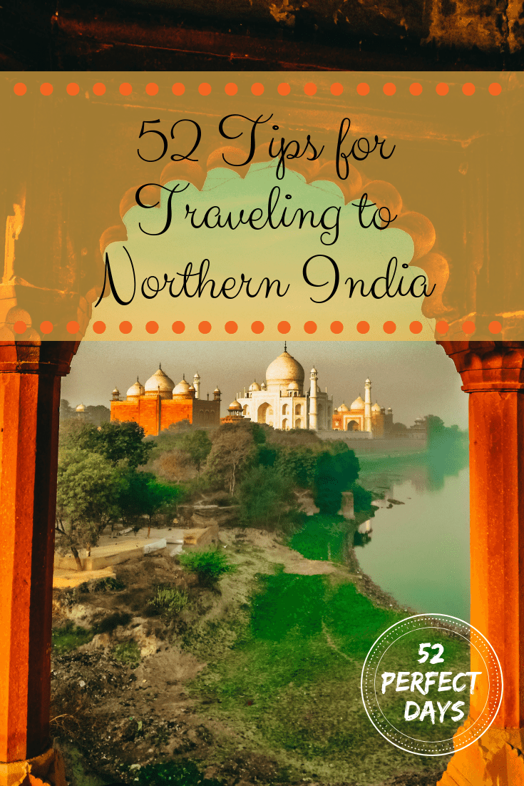 52 Tips for Traveling to Northern India. Ideas that will make your trip easy and memorable. The Ultimate Northern India travel guide from 52 Perfect Days. #travel #northernindia #india #travelasia #asia