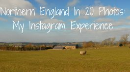 Northern England In 20 Photos: My Instagram Experience