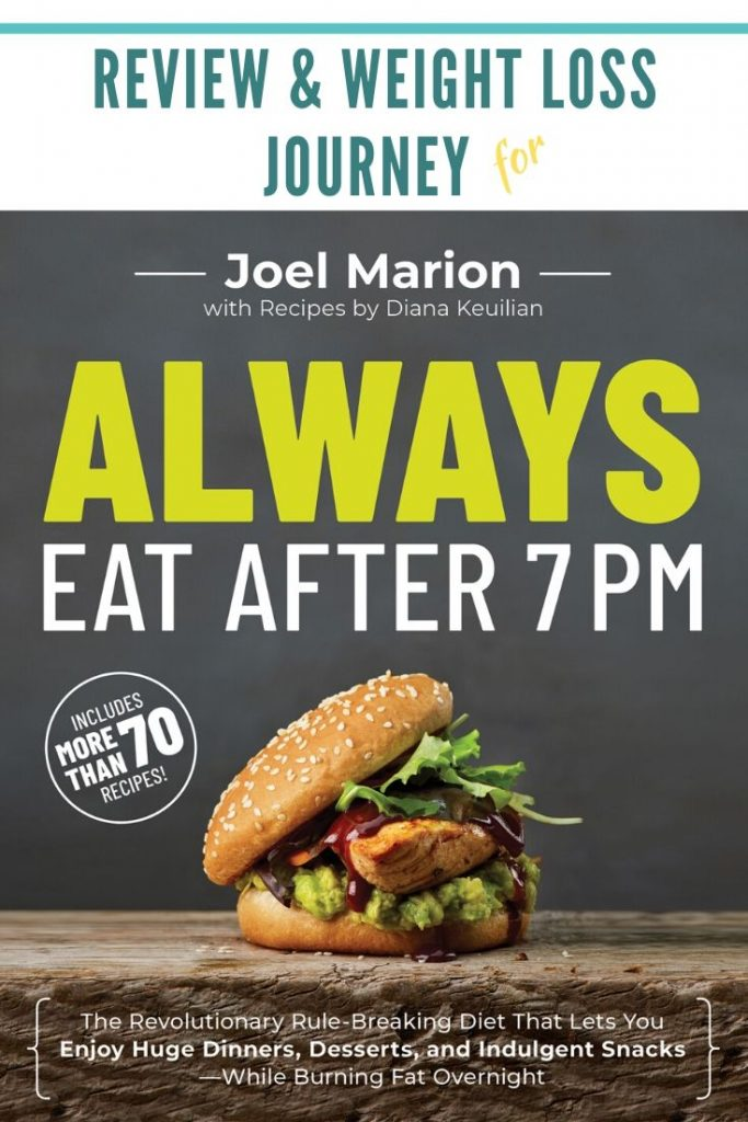 Always Eat After 7 PM: The Revolutionary Rule-Breaking Diet That Lets You Enjoy Huge Dinners, Desserts, and Indulgent Snacks—While Burning Fat Overnight by Joel Marion