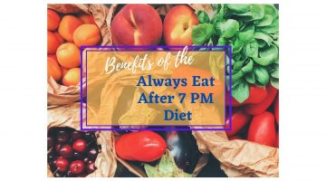Benefits of the Always Eat After 7 PM Diet